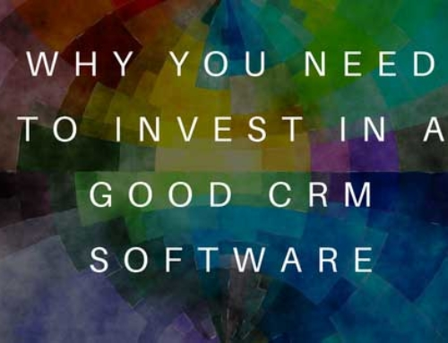Why You Need to Invest in a Good CRM Software