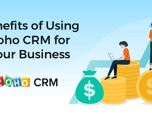 Benefits of using Zoho CRM for Your Business