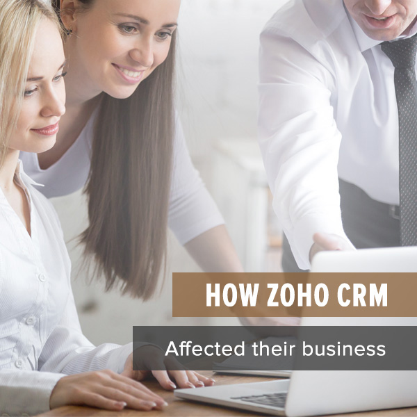 How Zoho CRM affected their business