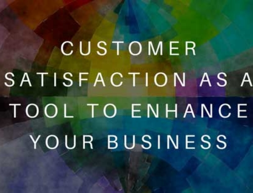 Customer Satisfaction as a Tool to Enhance Your Business